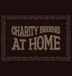 Charity begins at home english saying vector
