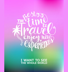 Motivational travel poster travel label in a vector