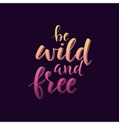 Be wild and free conceptual handwritten phrase vector