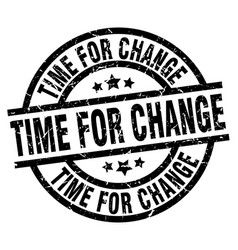 Time for change round grunge black stamp vector