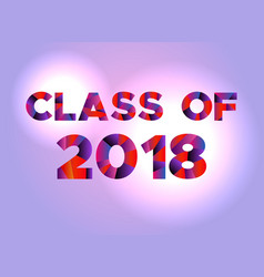 Class of 2018 concept colorful word art vector