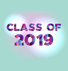 Class of 2019 concept colorful word art vector