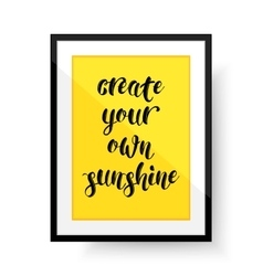 Create Your Own Sunshine - quote Frame with quote vector image
