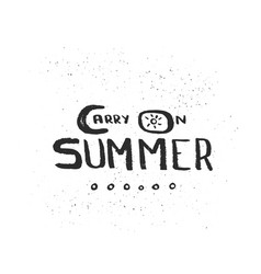 Hand drawn lettering of a phrase carry on summer vector