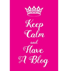 Keep Calm and have a blog poster vector image vector image