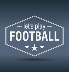 Lets play football hexagonal white vintage retro vector