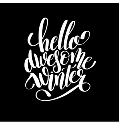 Hello awesome winter black and white handwritten vector