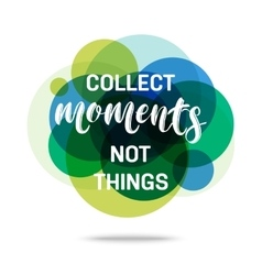 Collect moments not things - creative quote vector