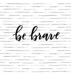 Be brave quote vector