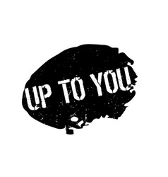 Up to you rubber stamp vector