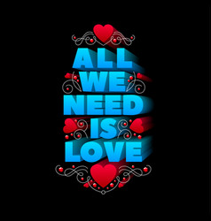 Typography design all we need is love vector