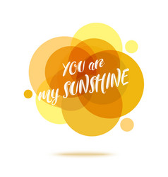 You are my sunshine - creative quote abstract vector