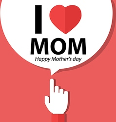 I love mom Happy Mother day forefinger vector image