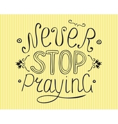 Biblical lettering Never stop praying vector image vector image