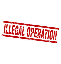 Square grunge red illegal operation stamp vector