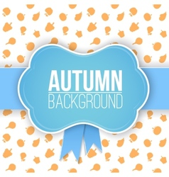 Autumn background with label vector image vector image