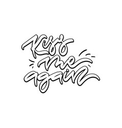 Kiss me again hand drawn lettering vector