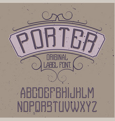 Vintage label font named porter vector