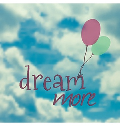 with ballons in blue sky and phrase dream m vector image