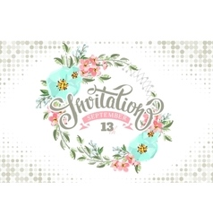 Invitation card with lettering and floral wreath vector