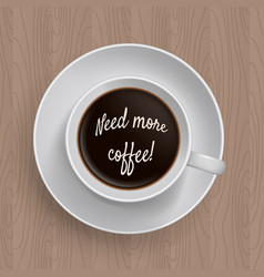 Inscription need more coffe in a cup of coffee vector
