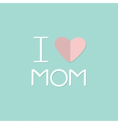I love mom happy mothers day text with paper heart vector