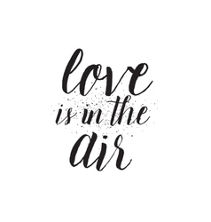 Love is in the air inscription greeting card with vector