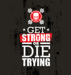 get strong or die trying inspiring raw workout vector image vector image