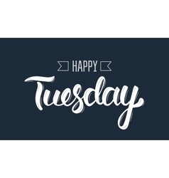 Happy tuesday trendy hand lettering quote vector