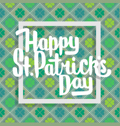 Happy saint patricks day lettering with clover vector