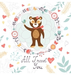 All I need is you romantic card with cute bear and vector image vector image