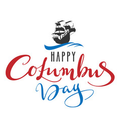 happy columbus day lettering text for greeting vector image