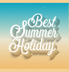 Best summer holiday typographic design vector