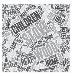 Children s safety for the wood stove owner text vector
