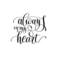 Always in my heart handwritten lettering quote vector