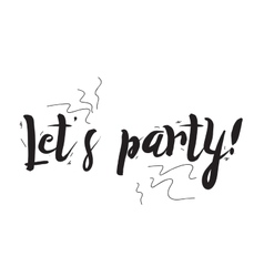 Lets party greeting card with modern calligraphy vector