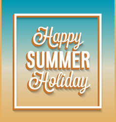 happy summer holiday typographic design vector image