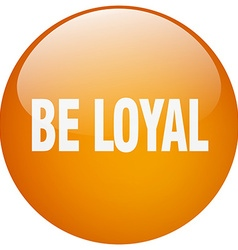 Be loyal orange round gel isolated push button vector
