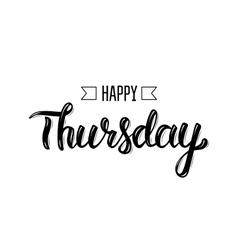 Happy thursday Trendy hand lettering quote vector image