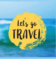 Let s go travel beautiful seaside view poster vector