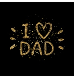 I love dad golden text - gold glitter lettering vector