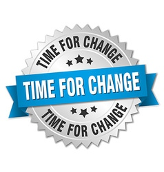 Time for change 3d silver badge with blue ribbon vector