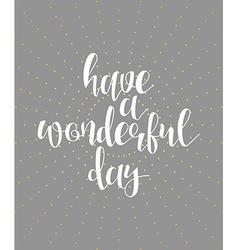 Have a wonderful day calligraphy phrase lettering vector