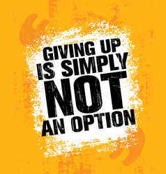 Giving up is simply not an option sport inspiring vector