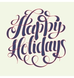Happy holidays hand writing inscription for vector