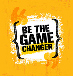 be the game changer inspiring creative motivation vector image vector image