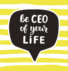 be ceo of your life motivational quote vector image vector image