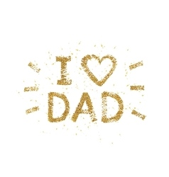 I love Dad text - gold glitter lettering with vector image