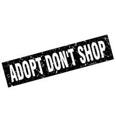 Square grunge black adopt dont shop stamp vector