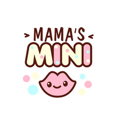 cute little smiling lips and the mama s mini vector image
